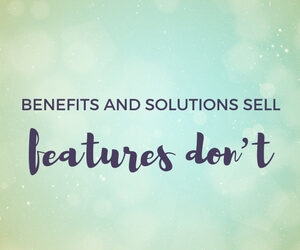 Benefits and Solutions Sell, Features Do Not blog image