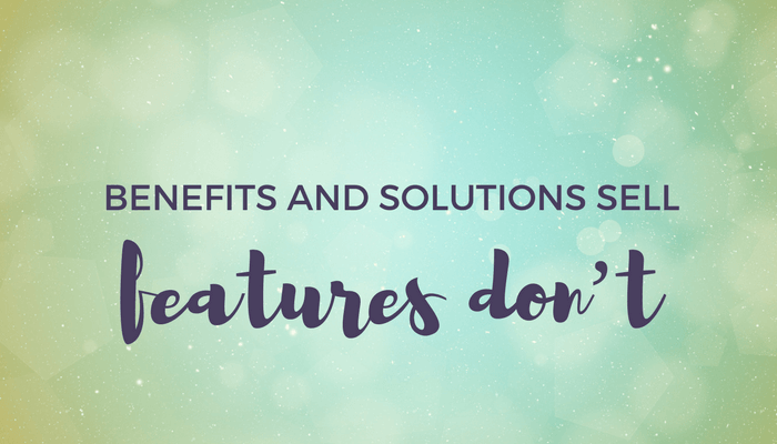 Benefits and Solutions Sell, Features Do Not header