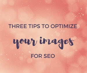 Three Tips to Optimize Your Images for SEO featured images