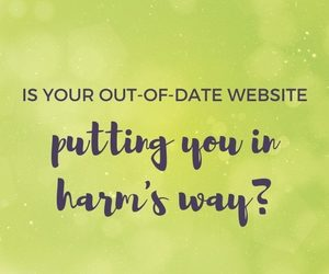 is your out of date website putting you in harm's way