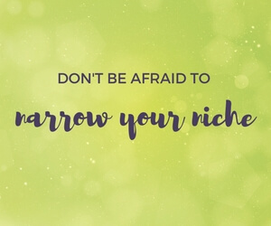 Do not be afraid to narrow your niche featured image
