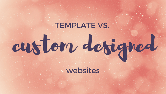 TEMPLATE vs. CUSTOM DESIGNED WEBSITES