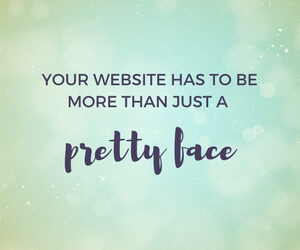 your website has to be more than just a pretty face featured image