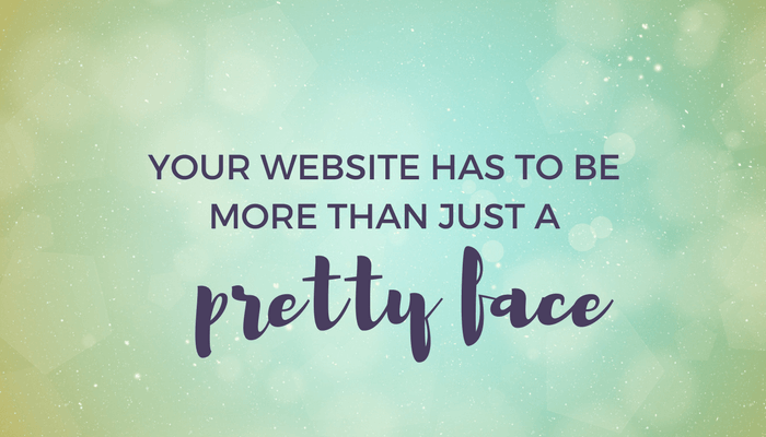 your website has to be more than just a pretty face header image
