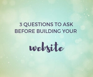 3 Questions To Answer Before Building Your Website featured image