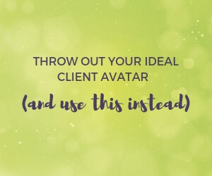Throw out your ideal client avatar